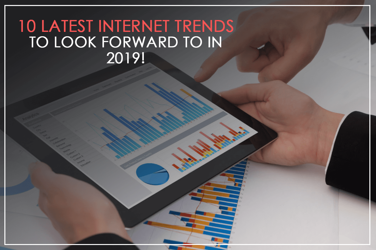 10-latest-internet-trends-to-look-forward-in-2019