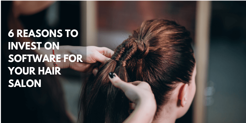 6-reasons-to-invest-on-software-for-your-hair-salon