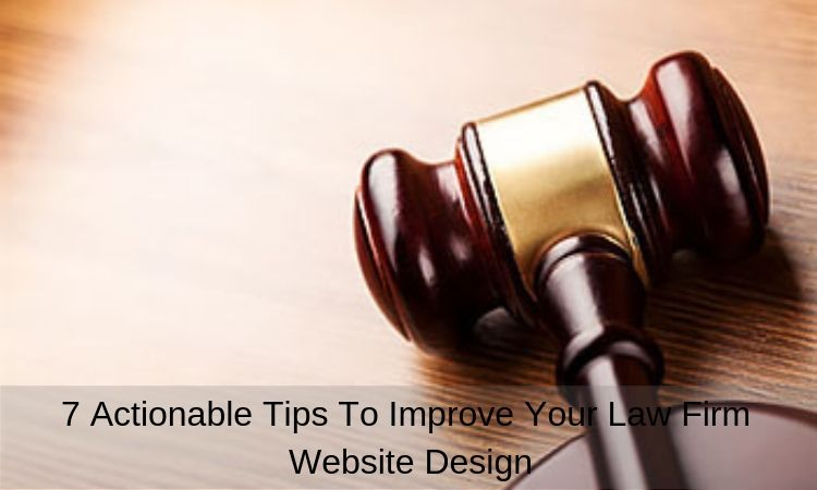 7-actionable-tips-to-improve-your-law-firm-website-design
