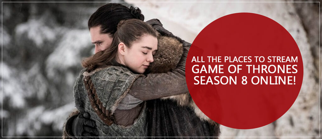 all-the-places-to-stream-game-of-thrones-season-8-online