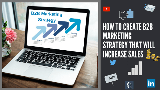 how-to-create-b2b-marketing-strategy-that-will-increase-sales