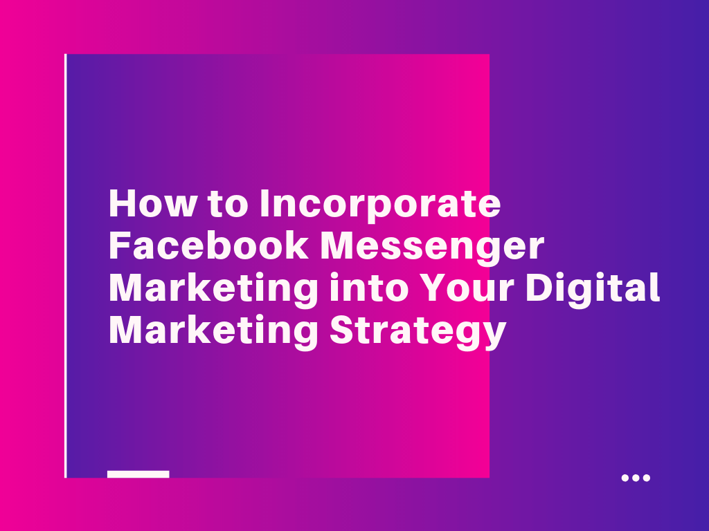 how-to-incorporate-facebook-messenger-marketing-into-your-digital-marketing-strategy